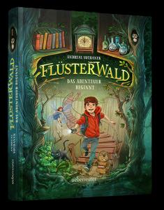 Flüsterwald - Das Abenteuer beginnt von Andreas Suchanek (erscheint im Ueberreuter Verlag)